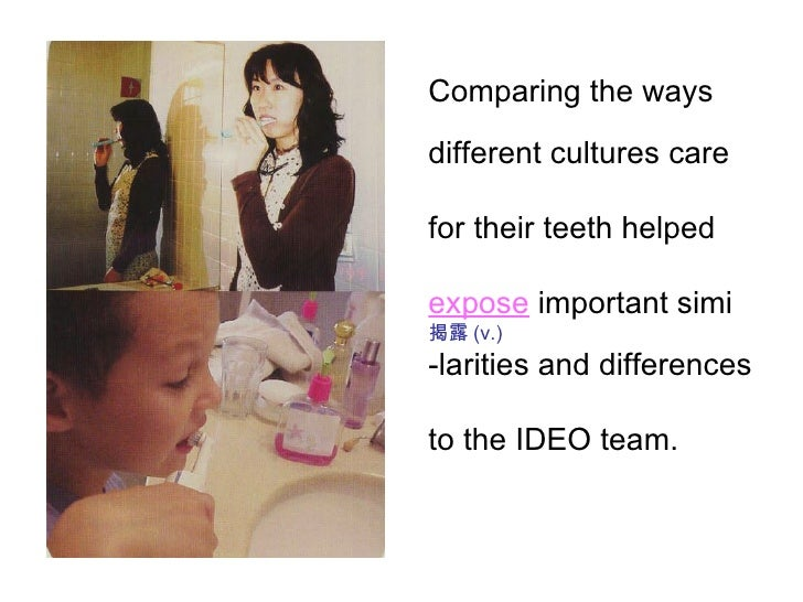 Comparing the ways   different cultures care for their teeth helped expose  important simi 揭露 (v.) -larities and differenc...