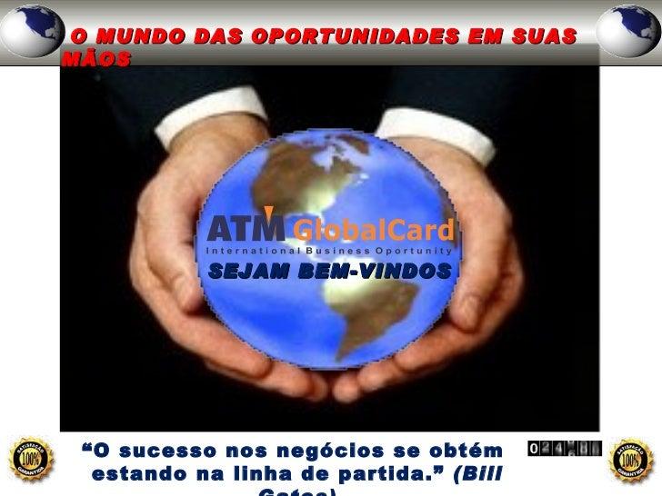 """O MUNDO DAS OPORTUNIDADES EM SUASMÃOS           SEJAM BEM-VINDOS """"O sucesso nos negócios se obtém  estando na linha de par..."""