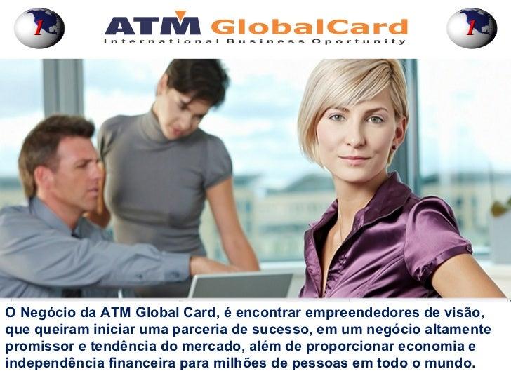 1                                                            1O Negócio da ATM Global Card, é encontrar empreendedores de ...