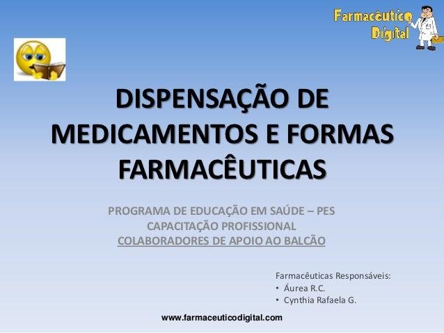 DISPENSAÇÃO DEMEDICAMENTOS E FORMAS    FARMACÊUTICAS   PROGRAMA DE EDUCAÇÃO EM SAÚDE – PES        CAPACITAÇÃO PROFISSIONAL...
