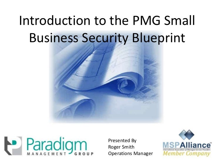 Introduction to the PMG Small Business Security Blueprint<br />Presented By<br />Roger Smith<br />Operations Manager<br />