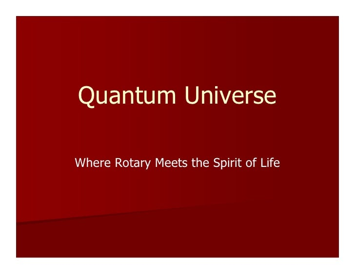 Quantum UniverseWhere Rotary Meets the Spirit of Life