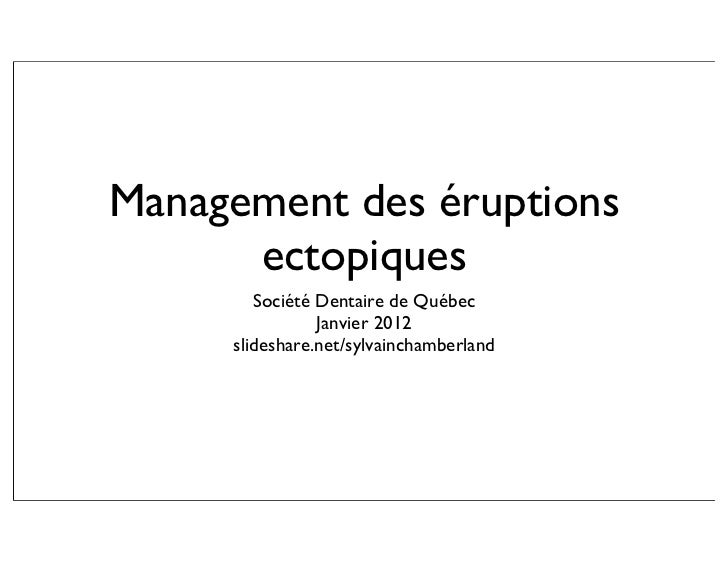 Management des éruptions      ectopiques        Société Dentaire de Québec                Janvier 2012     slideshare.net/...