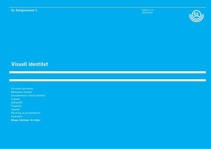 SL Designmanual 1                  Gäller fr o m                                    2010.05.24     Visuell identitet    Et...