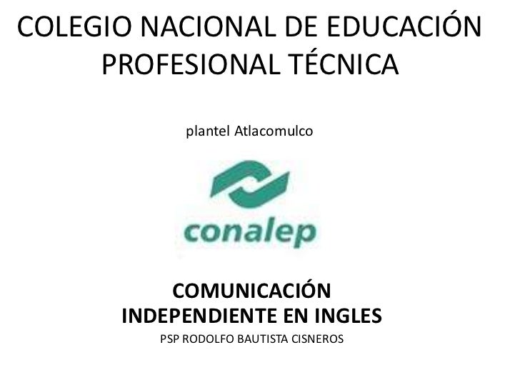 COLEGIO NACIONAL DE EDUCACIÓN PROFESIONAL TÉCNICAplantel Atlacomulco<br />COMUNICACIÓN INDEPENDIENTE EN INGLES<br />PSP RO...