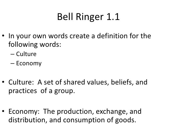 Bell Ringer 1.1<br />In your own words create a definition for the following words:<br />Culture<br />Economy<br />Culture...