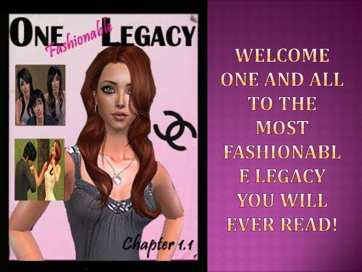Welcome one and all to the most fashionable legacy you will ever read!<br />