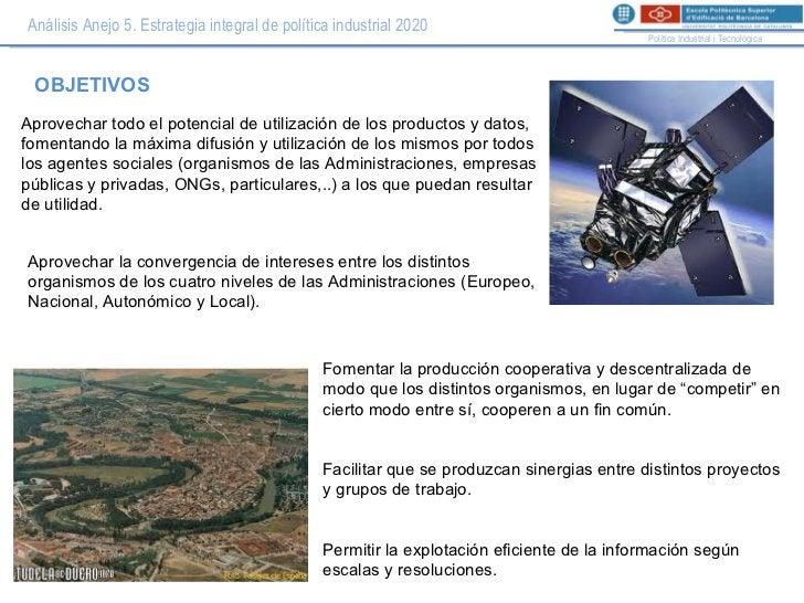 Análisis Anejo 5. Estrategia integral de política industrial 2020 Política Industrial i Tecnològica OBJETIVOS Aprovechar t...