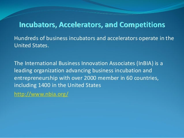 Incubators, Accelerators, and Competitions Hundreds of business incubators and accelerators operate in the United States. ...