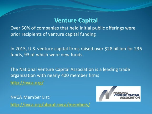 Venture Capital Over 50% of companies that held initial public offerings were prior recipients of venture capital funding ...