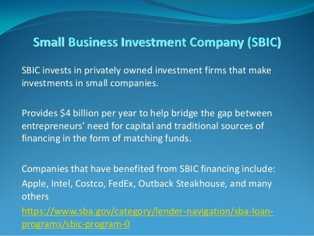 Small Business Investment Company (SBIC) SBIC invests in privately owned investment firms that make investments in small c...