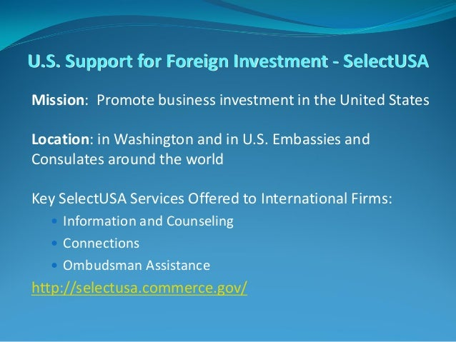 U.S. Support for Foreign Investment - SelectUSA Mission: Promote business investment in the United States Location: in Was...