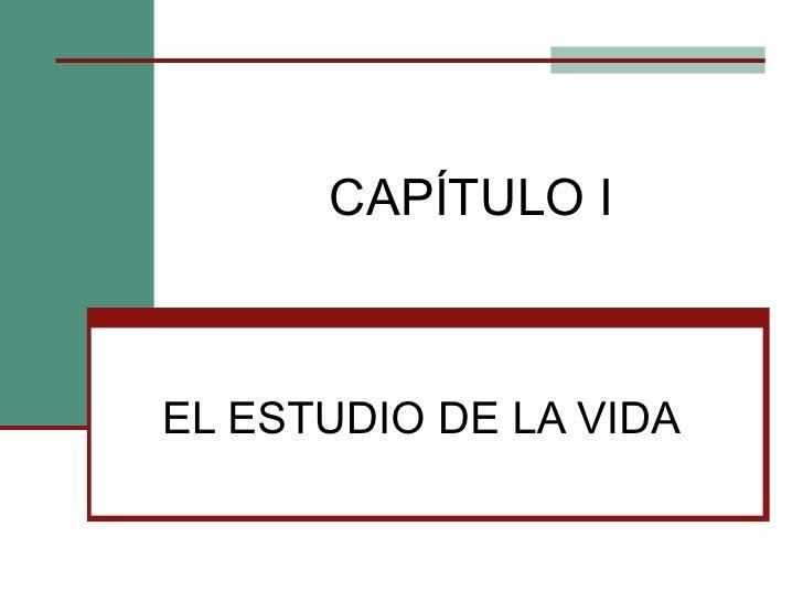 CAPÍTULO I EL ESTUDIO DE LA VIDA