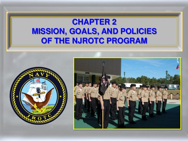 CHAPTER 2MISSION, GOALS, AND POLICIES  OF THE NJROTC PROGRAM