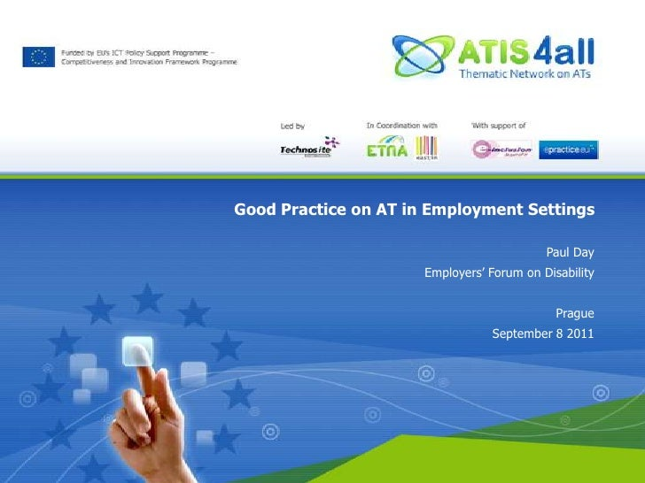 Good Practice on AT in Employment Settings<br />Paul Day<br />Employers' Forum on Disability<br />Prague<br />September 8 ...