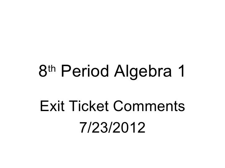 8 Period Algebra 1 thExit Ticket Comments      7/23/2012