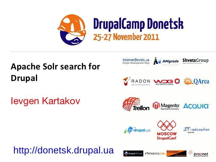 Apache Solr search for Drupal Ievgen Kartakov http://donetsk.drupal.ua