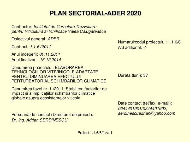 PLAN SECTORIAL-ADER 2020Contractor: Institutul de Cercetare-Dezvoltarepentru Viticultura si Vinificatie Valea Calugareasca...