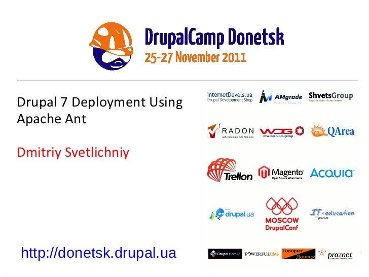 Drupal 7 Deployment Using Apache Ant Dmitriy Svetlichniy http://donetsk.drupal.ua
