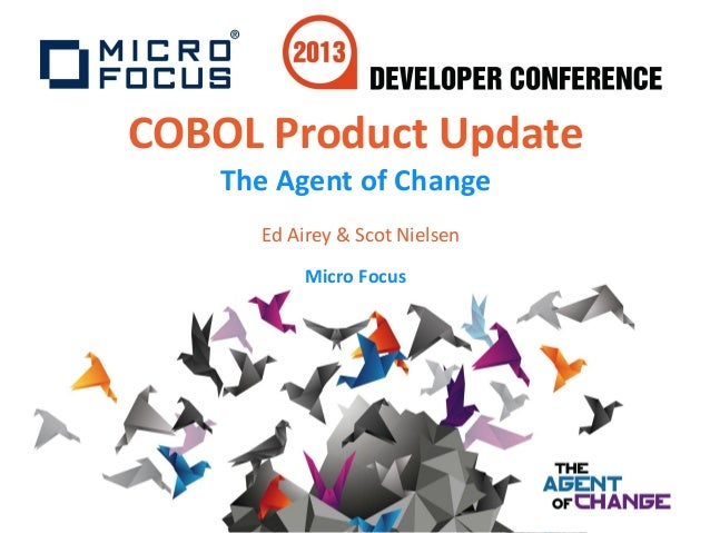 COBOL Product UpdateThe Agent of ChangeEd Airey & Scot NielsenMicro Focus