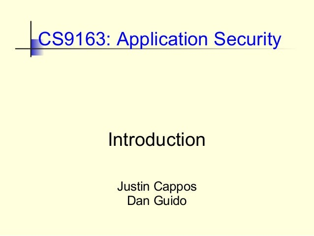 IntroductionJustin CapposDan GuidoCS9163: Application Security