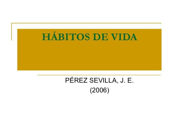 HÁBITOS DE VIDA PÉREZ SEVILLA, J. E. (2006)