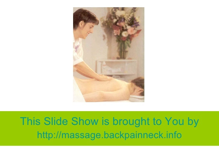 This Slide Show is brought to You by http:// massage.backpainneck.info