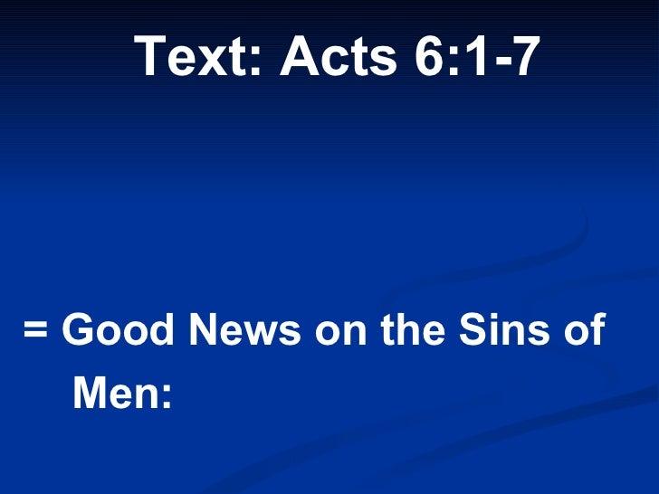 <ul><li>Text: Acts 6:1-7 </li></ul><ul><li>= Good News on the Sins of  </li></ul><ul><li>Men: </li></ul>