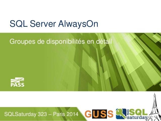 SQL Server AlwaysOn  Groupes de disponibilités en détail  SQLSaturday 323 – Paris 2014