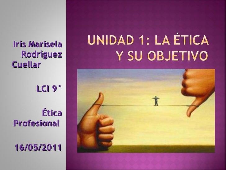 Iris Marisela Rodríguez Cuellar  LCI 9° Ética Profesional  16/05/2011