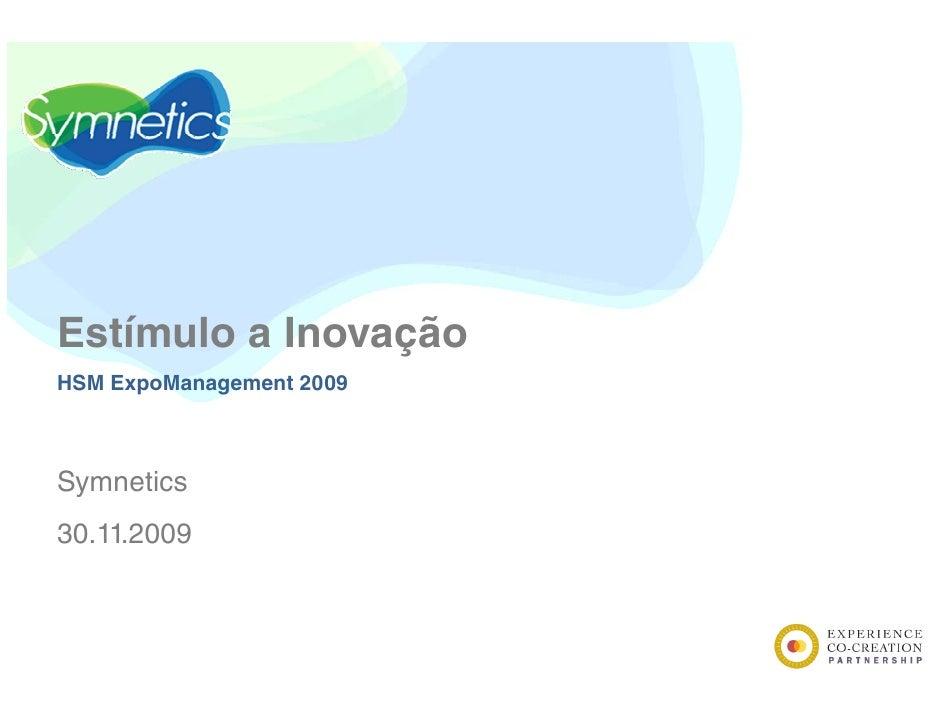 Estímulo I E í l a Inovação               ã HSM ExpoManagement 2009    Symnetics 30.11.2009