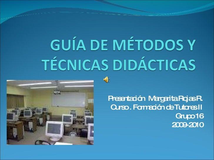 Presentación  Margarita Rojas R. Curso . Formación de Tutores II Grupo 16 2009-2010