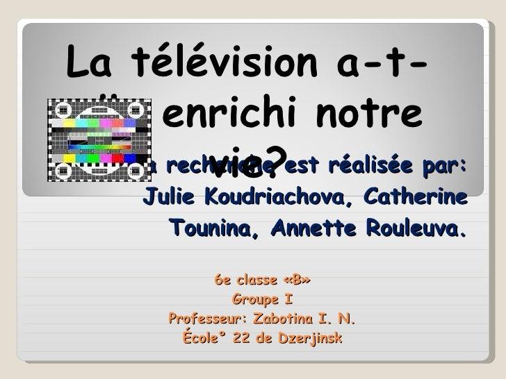 La recherche est réalisée par: Julie Koudriachova, Catherine Tounina, Annette Rouleuva. 6e classe «B» Groupe I Professeur:...