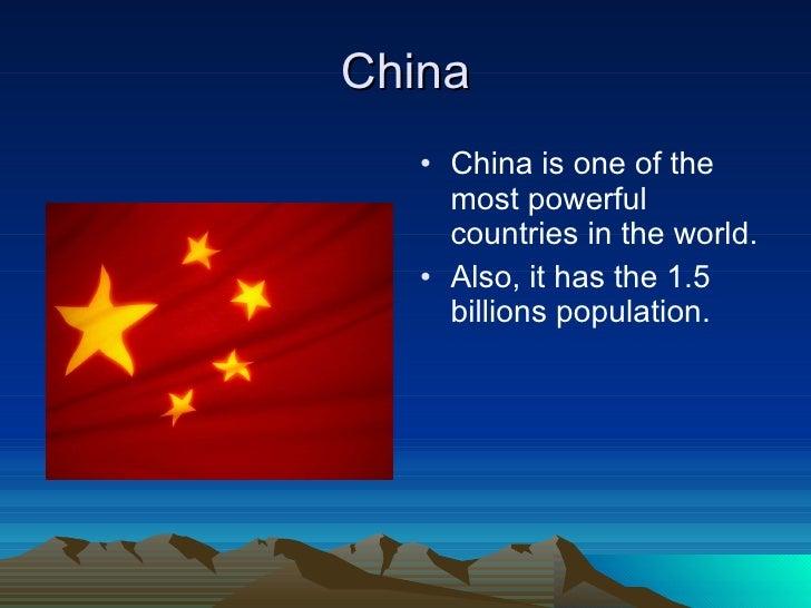 China <ul><li>China is one of the most powerful countries in the world. </li></ul><ul><li>Also, it has the 1.5 billions po...