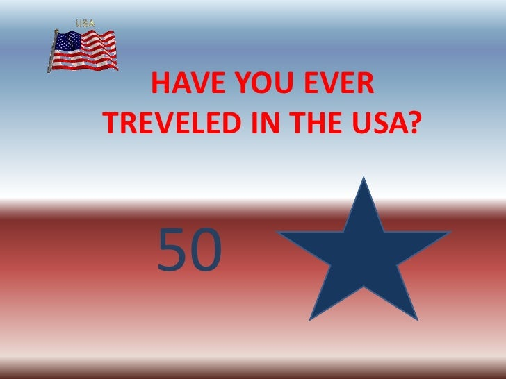 HAVE YOU EVER TREVELED IN THE USA?<br />50<br />