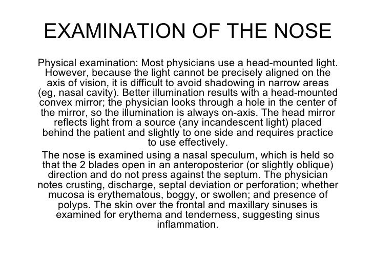 EXAMINATION OF THE NOSE Physical examination: Most physicians use a head-mounted light. However, because the light cannot ...