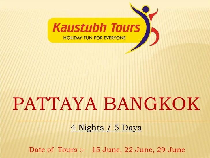 PATTAYA BANGKOK 4 Nights / 5 Days Date of  Tours :-  15 June, 22 June, 29 June