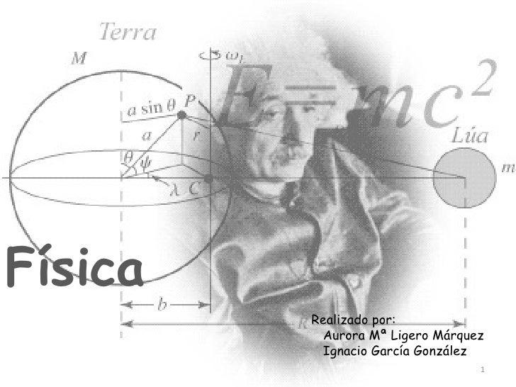 Física Realizado por: Aurora Mª Ligero Márquez Ignacio García González