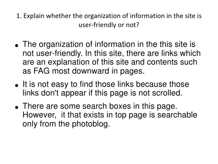 1. Explain whether the organization of information in the site is                      user-friendly or not?  ●   The orga...