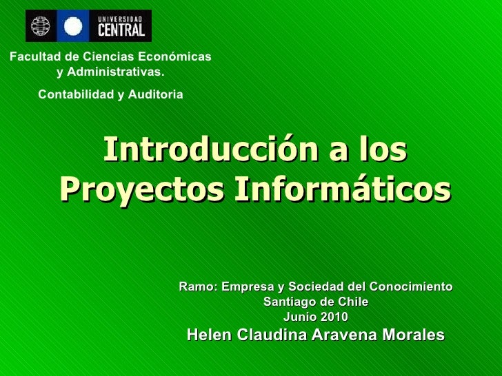 Introducción a los Proyectos Informáticos Ramo: Empresa y Sociedad del Conocimiento Santiago de Chile Junio 2010 Helen Cla...