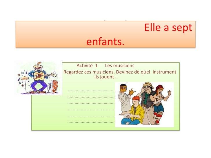 แบบฝึกการเขียนเรื่องที่ 1  Elle a septenfants.<br />Activité  1      Les musiciens<br />                        Regardez c...
