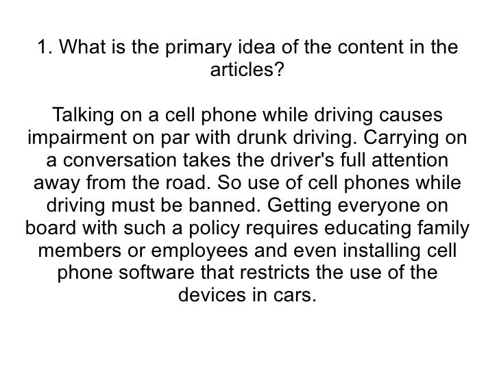 1. What is the primary idea of the content in the articles? Talking on a cell phone while driving causes impairment on par...