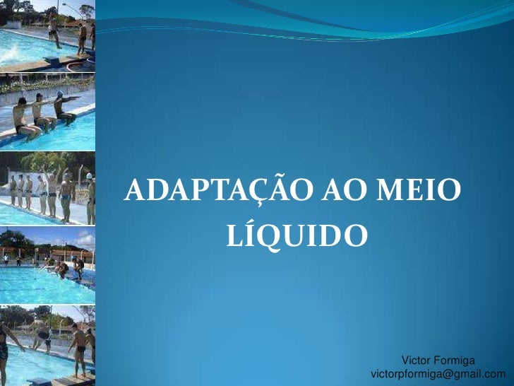 ADAPTAÇÃO AO MEIO<br /> LÍQUIDO<br />Victor Formiga<br />victorpformiga@gmail.com<br />