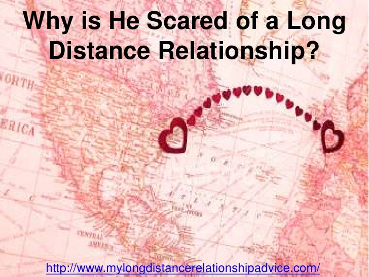 Why is He Scared of a Long Distance Relationship?<br />http://www.mylongdistancerelationshipadvice.com/<br />