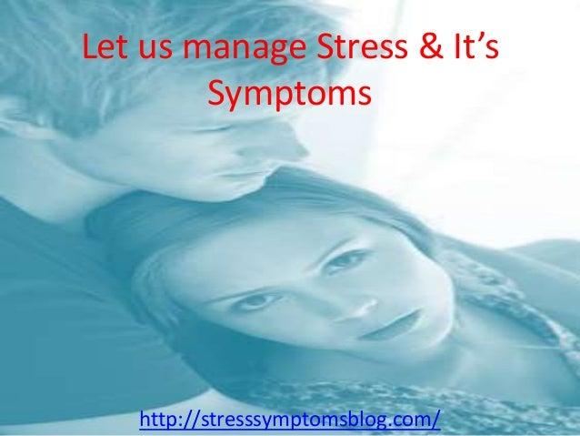 Let us manage Stress & It's Symptoms http://stresssymptomsblog.com/