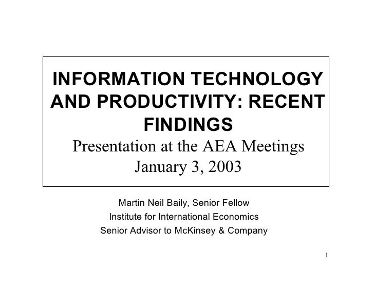 INFORMATION TECHNOLOGYAND PRODUCTIVITY: RECENT       FINDINGS Presentation at the AEA Meetings          January 3, 2003   ...