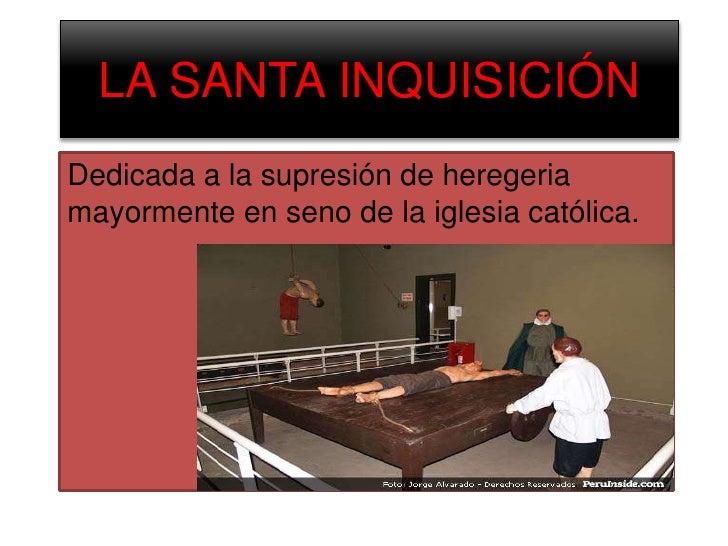 LA SANTA INQUISICIÓN <br />Dedicada a la supresión de heregeria mayormente en seno de la iglesia católica.<br />