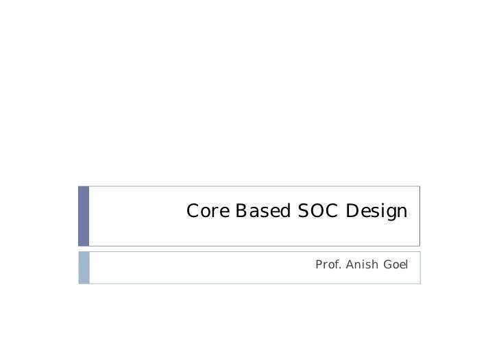 Core Based SOC Design            Prof. Anish Goel