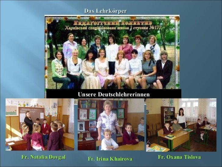 Unsere Deutschlehrerinnen Das Lehrkörper Fr. Natalia Dovgal Fr. Irina Khairova Fr. Oxana Tislova