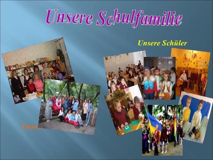 <ul><li>Unsere Lehrerinnen </li></ul><ul><li>Unsere Schüler </li></ul>Unsere Schulfamilie